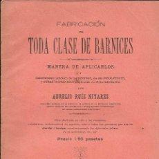 Libros antiguos: AURELIO RUIZ MIYARES. FABRICACIÓN DE TODA CLASE DE BARNICES...1902 BARCELONA. MANUEL SAURÍ, EDITOR. Lote 46894344