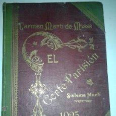 Libros antiguos: EL CORTE PARISIÉN SISTEMA MARTÍ 1925 CARMEN MARTÍ DE MISSÉ TALLERES GRÁFICOS J. CASAMAJÓ. Lote 46649811