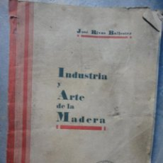 Libros antiguos: LIBRO INDUSTRIA Y ARTE DE LA MADERA RIVAS BALLESTER 1931. Lote 46968694