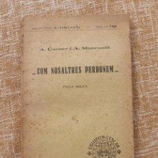 Libros antiguos: COM NOSALTRES PERDONEM, ANTONI CARNER Y ANTONI MONCUNILL, PRIMERA EDICIÓN, BIBLIOTECA L´ESCON, 1933. Lote 47008720