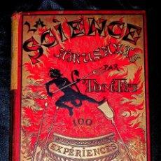 Libros antiguos: LA SCIENCE AMUSANTE PAR TOM TIT. 100 EXPERIENCES. LA CIENCIA DIVERTIDA. 4TA EDICION. PARIS, 1890.. Lote 47079725