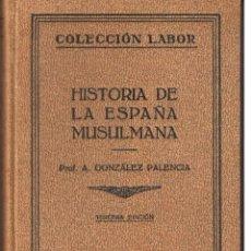 Libros antiguos: HISTORIA DE ESPAÑA MUSULMANA. PROF. A, GONZALEZ PALENCIA. COLECCIÓN LABOR 1932. (ST/C20). Lote 47148504