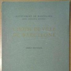 Libros antiguos: L'HOTEL DE VILLE DE BARCELONA AYUNTAMIENTO. 1921 TEXTO EN FRANCES E INGLES. Lote 47164807