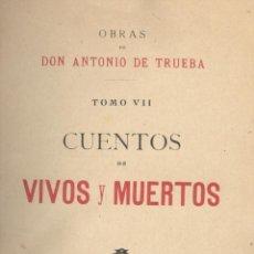 Libros antiguos: ANTONIO DE TRUEBA. CUENTOS DE VIVOS Y MUERTOS. COL. OBRAS DE ANTONIO DE TRUEBA. MADRID, 1909.. Lote 47193996
