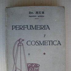 Libros antiguos: PERFUMERIA Y COSMETICA. DR. MUR. 1933. Lote 47356784