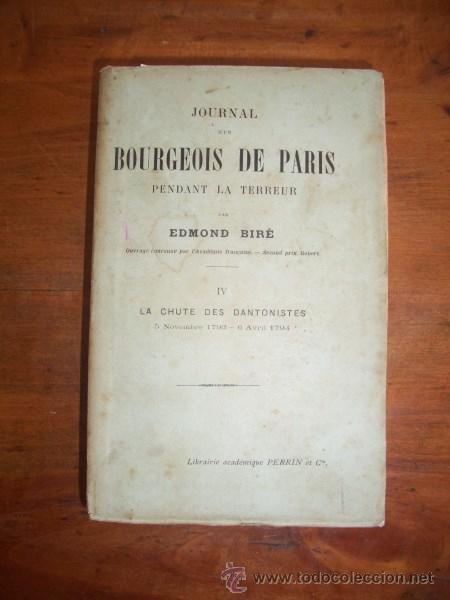 BIRÉ, EDMOND. JOURNAL D'UN BOURGEOIS DE PARIS. IV: LA CHUTE DES DANTONISTES : 5 NOVEMBRE 1793 - 6 AV (Libros Antiguos, Raros y Curiosos - Historia - Otros)