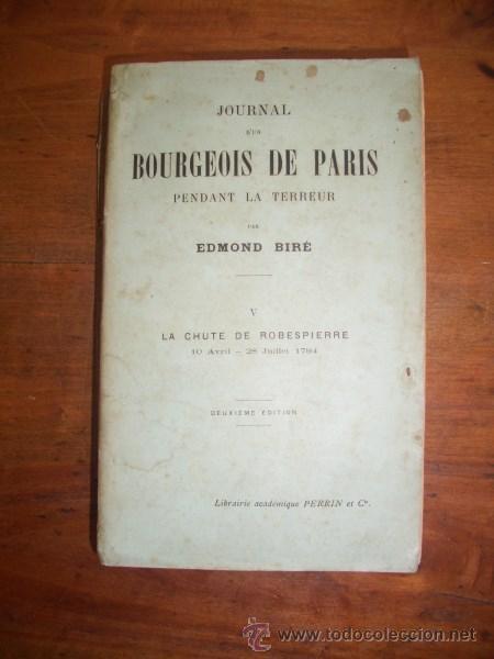 BIRÉ, EDMOND. JOURNAL D'UN BOURGEOIS DE PARIS. V: LA CHUTE DE ROBESPIERRE : 10 AVRIL - 28 JUILLET 1 (Libros Antiguos, Raros y Curiosos - Historia - Otros)