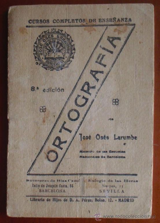 JOSÉ OSÉS LARUMBE. ORTOGRAFÍA. CURSOS COMPLETOS DE ENSEÑANZA. BARCELONA. (Libros Antiguos, Raros y Curiosos - Ciencias, Manuales y Oficios - Otros)