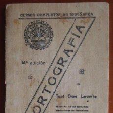 Libros antiguos: JOSÉ OSÉS LARUMBE. ORTOGRAFÍA. CURSOS COMPLETOS DE ENSEÑANZA. BARCELONA.. Lote 47439860