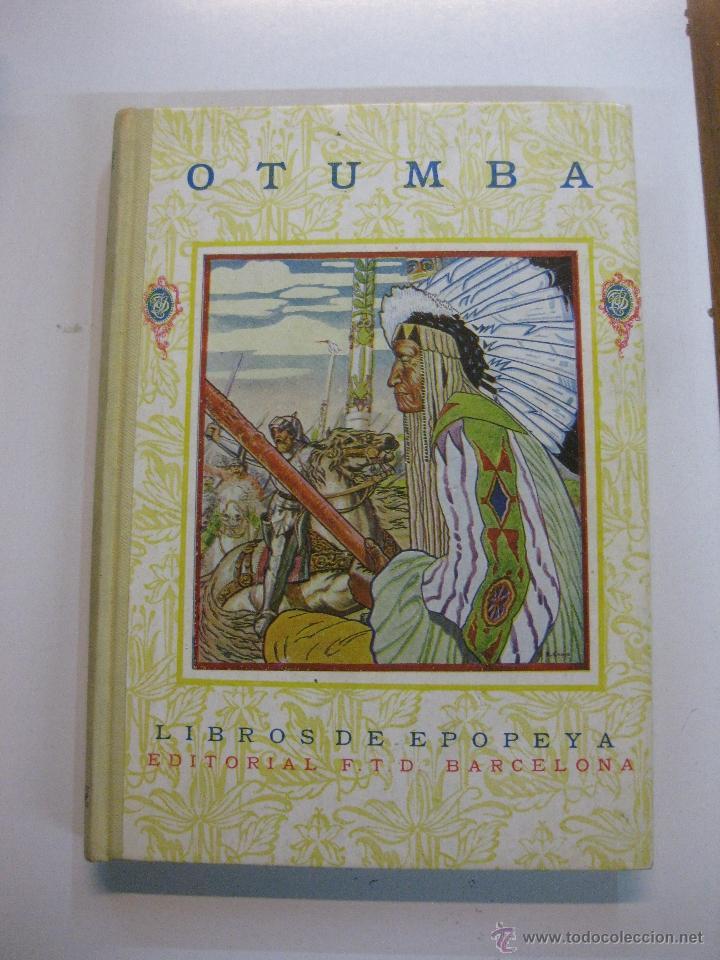 OTUMBA.LIBROS DE EPOPEYA. BARCELONA EDITORIAL F.T.D. 1926. (Libros Antiguos, Raros y Curiosos - Historia - Otros)