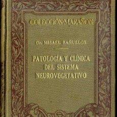Libros antiguos: COLECCIÓN MARAÑÓN : M. BAÑUELOS - PATOLOGÍA Y CLÍNICA DEL SISTEMA NEUROVEGETATIVO (MARIN, 1930). Lote 47488208