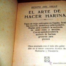 Libros antiguos: EL ARTE DE HACER HARINA. BENITO DEL VALLE. OBRA PREMIADA. ED. OLINERÍA Y PANADERÍA (1927). Lote 141784928