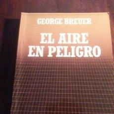 Libros antiguos: EL AIRE EN PELIGRO.- GEORGE BREUER. Lote 47696130