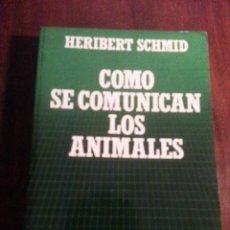 Libros antiguos: COMO SE COMUNICAN LOS ANIMALES.- HERIBERT SCHMID. Lote 47696232