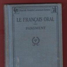 Libros antiguos: LE FRANÇAIS ORAL PARGMENT-A MANUAL OF FRENCH CONVERSATION COPYRGHT 322 PG.1924 LE161. Lote 47728152
