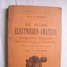 Libros antiguos: LE JEUNE ÉLECTRICIEN AMATEUR. CONSTRUCTION ET INSTALLATION DE TOUS APPAREILS ELECTRIQUES. Lote 47773295
