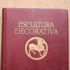 Libros antiguos: ESCULTURA DECORATIVA. MODELOS DE LAS PRINCIPALES ÉPOCAS DEL ARTE, SELECCIONADOS POR... KOWALCZYK (JO. Lote 47821032