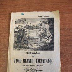 Libros antiguos: HISTORIA DEL TORO BLANCO ENCANTADO... (TRES PLIEGOS). MADRID, 1855.. Lote 48020866