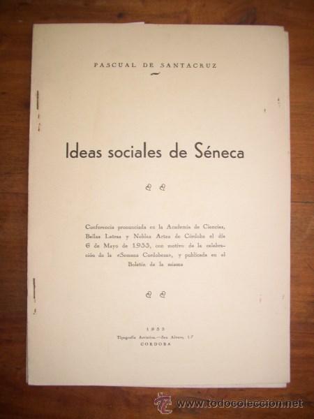 SANTACRUZ, PASCUAL DE. IDEAS SOCIALES DE SÉNECA : CONFERENCIA PRONUNCIADA EN LA ACADEMIA DE CIENCIAS (Libros Antiguos, Raros y Curiosos - Pensamiento - Otros)