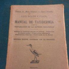 Libros antiguos: MANUAL DE TAXIDERMIA PARA LA PREPARACIÓN DE LAS ESPECIES ZOOLÓGICAS - LUIS SOLER Y PUJOL - AÑO 1921. Lote 48184708