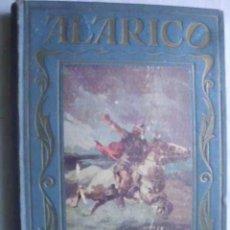 Libros antiguos: ALARICO O LA INVASIÓN DEL IMPERIO ROMANO DEL AÑO 410. VALLVÉ, MANUEL. 1932. Lote 48283448