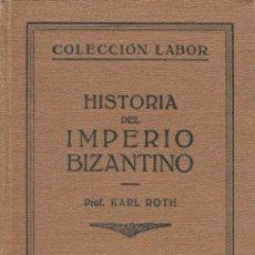 Libros antiguos: HISTORIA DEL IMPERIO BIZANTINO PROF. KARL ROTH COLECCIÓN LABOR NÚM 9 1928 2ª EDICIÓN. Lote 48407184