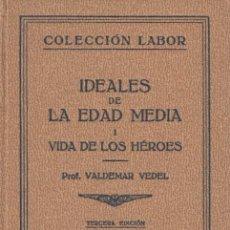 Libros antiguos: IDEALES DE LA EDAD MEDIA I VIDA DE LOS HÉROES PROF. VALDEMAR COLECCIÓN LABOR NÚM 29 1935 3ª EDICIÓN. Lote 48407451