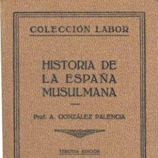 Libros antiguos: HISTORIA DE LA ESPAÑA MUSULMANA PROF. GONZÁLEZ PALENCIA COLECCIÓN LABOR NÚM 69 1932 3ª EDICIÓN. Lote 48407637