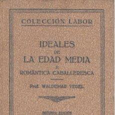 Libros antiguos: IDEALES DE LA EDAD MEDIA ROMÁNTICA Y CABALLERESCA II PROF VALDEMAR COLECC LABOR NÚM 105 1933 2ª EDIC. Lote 48407702