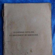 Libros antiguos: LA LLENGUA CATALANA A L'AJUNTAMENT DE BARCELONA. JAUME BOFILL I MATAS. CIUTAT DE BARCELONA, 1916.. Lote 48422597
