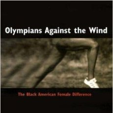 Libros antiguos: OLYMPIANS AGAINST THE WIND: THE BLACK AMERICAN FEMALE DIFFERENCE PAPERBACK – JANUARY, 2000 BY A. D. . Lote 48433508