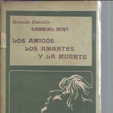 Libros antiguos: LOS AMIGOS Y LOS AMANTES DE LA MUERTE, COLECCIÓN DIAMANTE GABRIEL MIRÓ, ANTONIO LOPEZ ED. BARCELONA. Lote 48730009