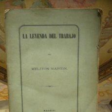 Libros antiguos: LA LEYENDA DEL TRABAJO, DE MELITON MARTIN. IMPRENTA DE SEGUNDO MARTINEZ, 1ª EDICION 1.870.. Lote 48759446
