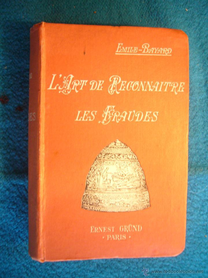 EMILE BAYARD: - L'ART DE RECONNAITRE FRAUDES (TABLEAUX, SCULPTURE, MEUBLES, ETC) - (PARIS, 1926) (Libros Antiguos, Raros y Curiosos - Bellas artes, ocio y coleccionismo - Otros)