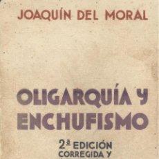 Libros antiguos: JOAQUÍN DEL MORAL. OLIGARQUÍA Y ENCHUFISMO. MADRID, 1933. REPYGC. Lote 48886933