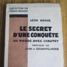 Livres anciens: LE SECRET D´UNE CONQUETE - AU MAROC AVEC LYUTEY - PREFACE DE JEAN DE GRANVILLIERS - POR LEON BEGUE. Lote 48909907