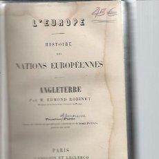 Libros antiguos: L´EUROPE HISTOIRE DES NATIONS EUROPEENNES ANGLETERRE, EDMOND ROBINET, PREMIERE PARTIE PARIS 1845. Lote 49021725