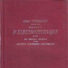 Libros antiguos: THOMAELEN, A: MANUEL D'ELECTROTECHNIQUE. ETUDE DES PRINCIPES GÉNÉRAUX ET DES MACHINES ÉLECTRIQUES. Lote 49089851