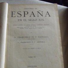 Libros antiguos: HISTORIA DE ESPAÑA EN EL SIGLO XIX POR FRANCISCO PI Y MARGALL Y FRANCISCO PI Y ARSUAGA 1902 TOMO III. Lote 49114702