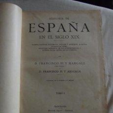 Libros antiguos: HISTORIA DE ESPAÑA EN EL SIGLO XIX POR FRANCISCO PI Y MARGALL Y FRANCISCO PI Y ARSUAGA 1902 TOMO I. Lote 49114727