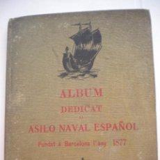 Libros antiguos: ALBUM DEDICAT AL ASILO NAVAL ESPAÑOL FUNDAT L'ANY 1877, BARCELONA 1936.. Lote 49224976