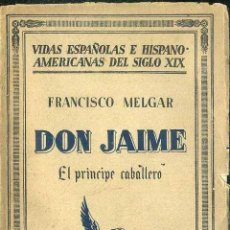 Libros antiguos: FRANCISCO MELGAR . DON JAIME, EL PRÍNCIPE CABALLERO (ESPASA CALPE, 1932) CARLISMO. Lote 49334550