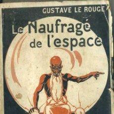 Libros antiguos: GUSTAVE LE ROUGE : LE NAUFRAGÉ DE L'ESPACE (MERICANT, 1912) EN FRANCÉS. Lote 94757368