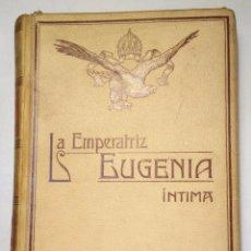 Libros antiguos: LA EMPERATRIZ, EUGENIA, INTIMA. POR JUAN B. ENSEÑAT. MONTANER Y SIMON EDITORES, 1909. VER. Lote 49354924