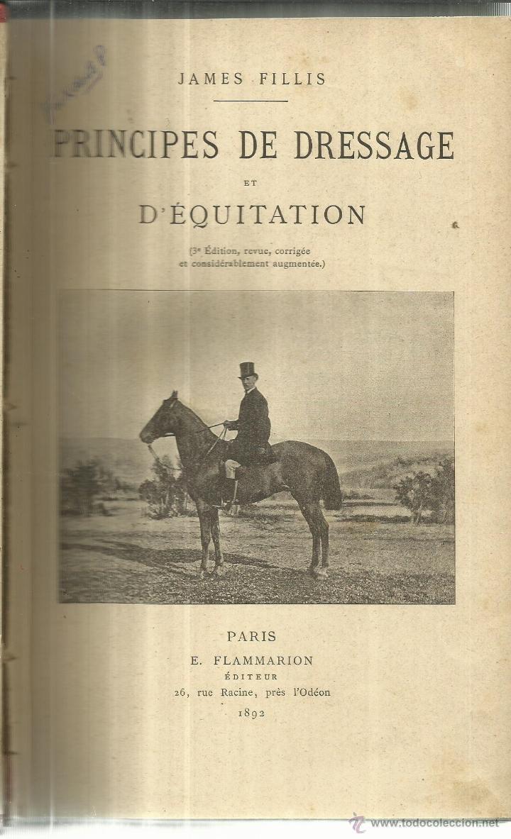PRINCIPES DE DRESSAGE. JAMES FILLIS. 3ª ED. FLAMMARION EDITEUR. PARÍS. FRANCIA. 1892 (Libros Antiguos, Raros y Curiosos - Otros Idiomas)