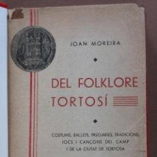 Libros antiguos - Del Folklore Tortosí. Costums, Ballets, Pregaries, Tradicions...Joan Moreira - 49432937