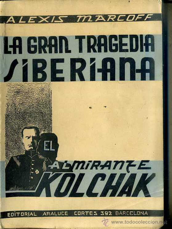 MARCOFF : LA GRAN TRAGEDIA SIBERIANA -EL ALIMIRANTE KOLCHAK (ARALUCE, 1931) (Libros Antiguos, Raros y Curiosos - Historia - Otros)