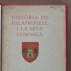 Libros antiguos: HISTORIA DE PALAFRUGELL I LA SEVA COMARCA. M. TORROELLA I PLAJA. Lote 49463847