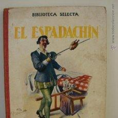 Libros antiguos: BIBLIOTECA SELECTA. NUMERO 5. EL ESPADACHIN. RAMON SOPENA 1917. Lote 49493456