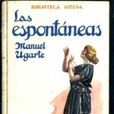 Libros antiguos: MANUEL UGARTE : LAS ESPONTÁNEAS (SOPENA, C. 1930). Lote 49501459